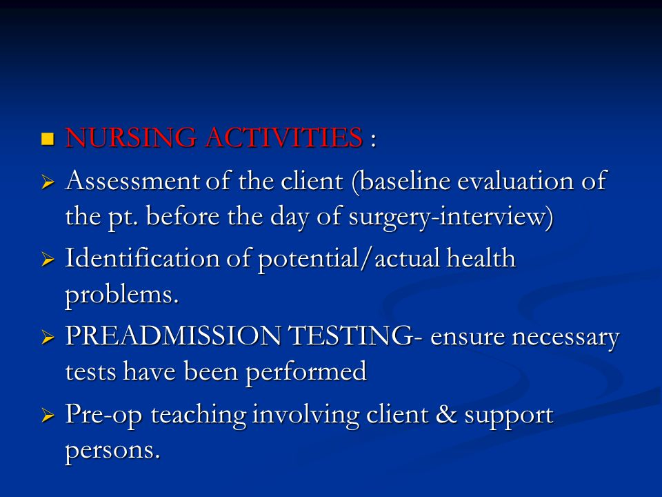 NURSING ACTIVITIES : Assessment of the client (baseline evaluation of the pt. before the day of surgery-interview)