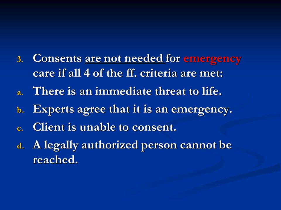 Consents are not needed for emergency care if all 4 of the ff