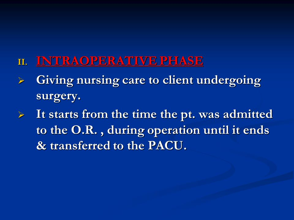 INTRAOPERATIVE PHASE Giving nursing care to client undergoing surgery.