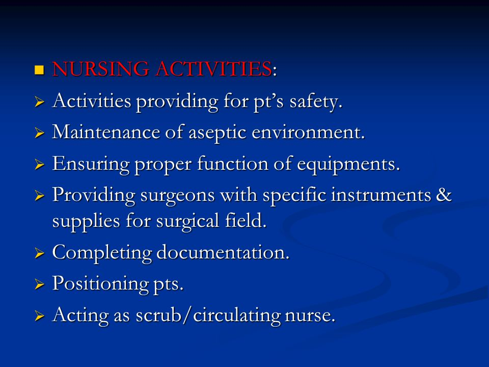 NURSING ACTIVITIES: Activities providing for pt's safety. Maintenance of aseptic environment. Ensuring proper function of equipments.