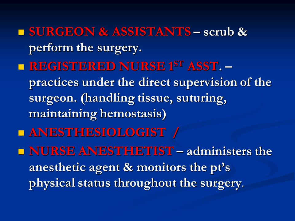 SURGEON & ASSISTANTS – scrub & perform the surgery.