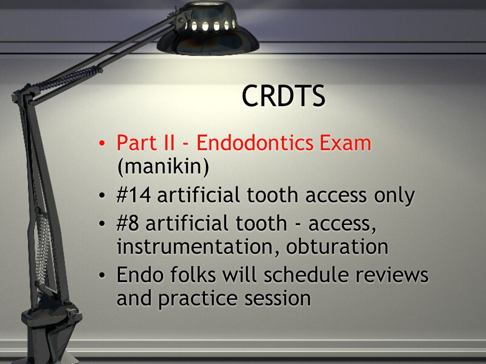 CRDTS Part II - Endodontics Exam (manikin)
