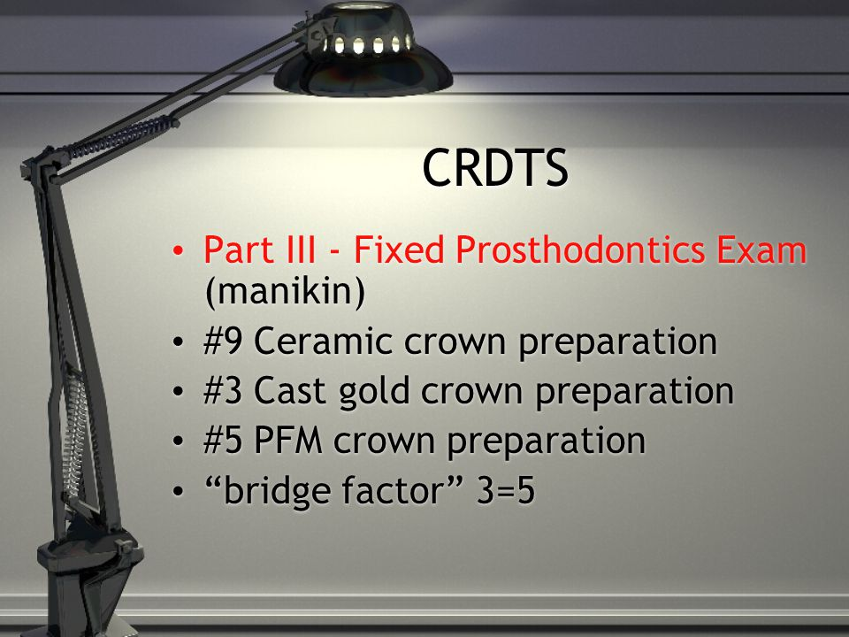 CRDTS Part III - Fixed Prosthodontics Exam (manikin)