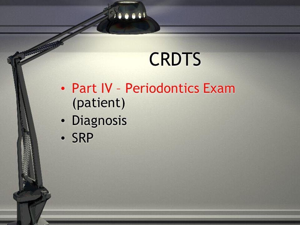 CRDTS Part IV – Periodontics Exam (patient) Diagnosis SRP