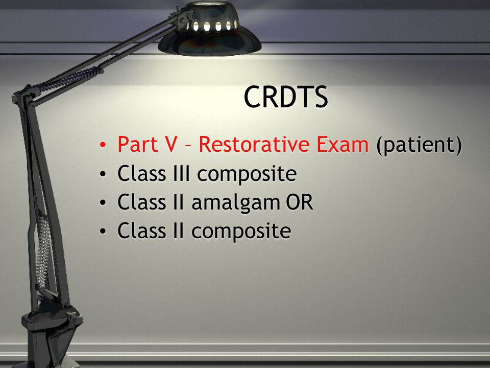 CRDTS Part V – Restorative Exam (patient) Class III composite