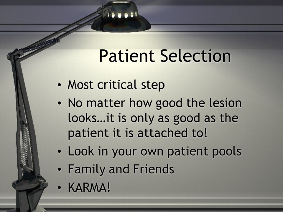 Patient Selection Most critical step