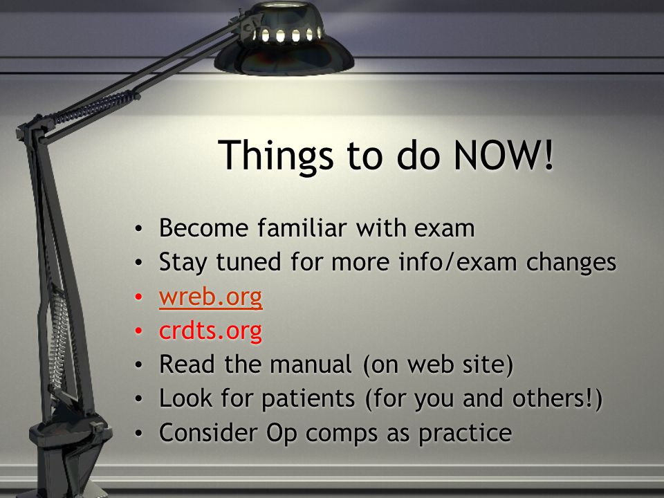 Things to do NOW! Become familiar with exam