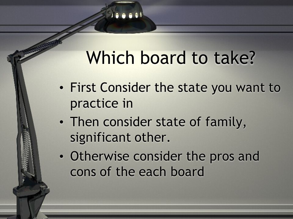 Which board to take First Consider the state you want to practice in