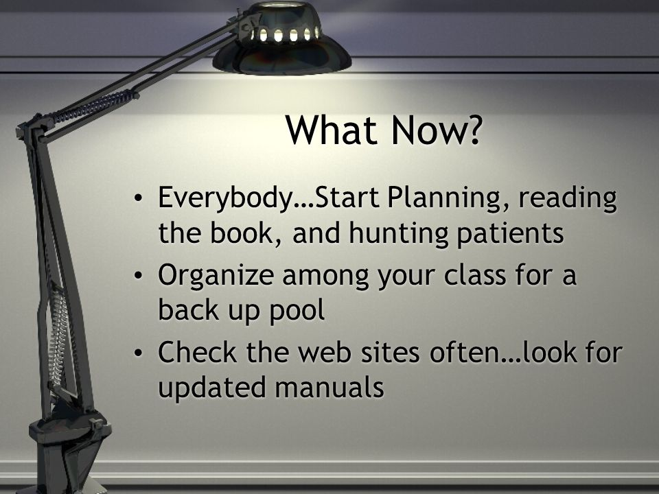 What Now Everybody…Start Planning, reading the book, and hunting patients. Organize among your class for a back up pool.