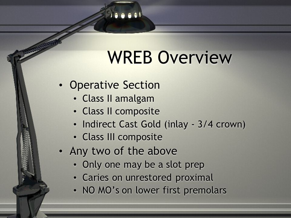 WREB Overview Operative Section Any two of the above Class II amalgam
