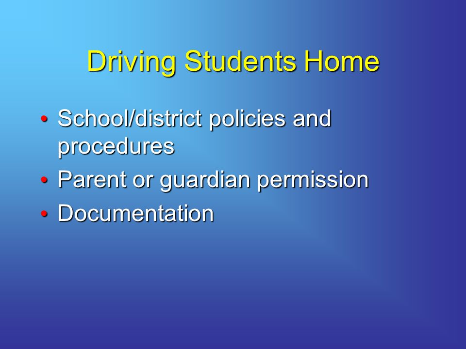 Driving Students Home School/district policies and procedures