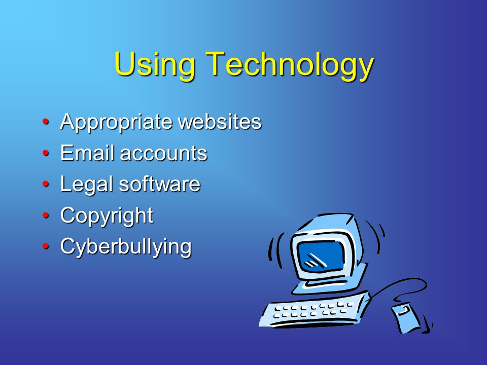 Using Technology Appropriate websites Email accounts Legal software