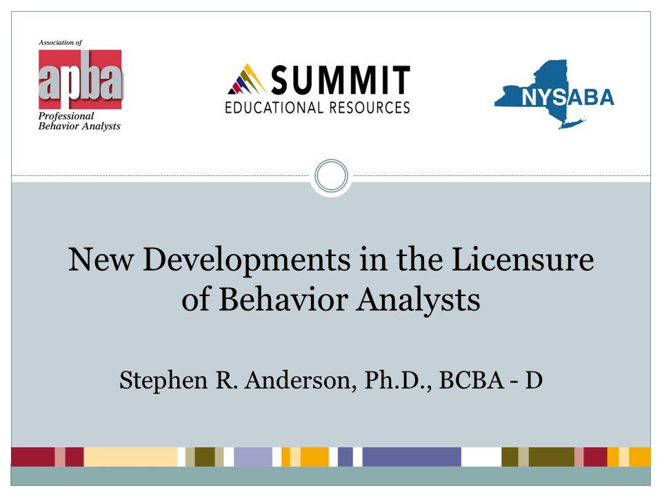 New Developments in the Licensure of Behavior Analysts Stephen R