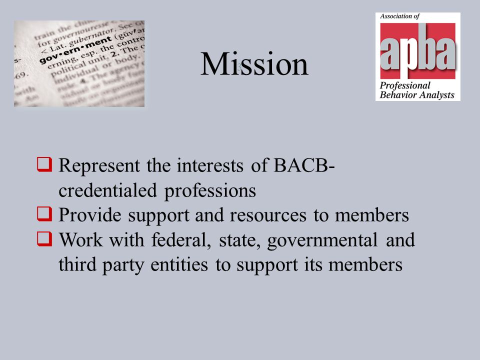 Mission Represent the interests of BACB-credentialed professions