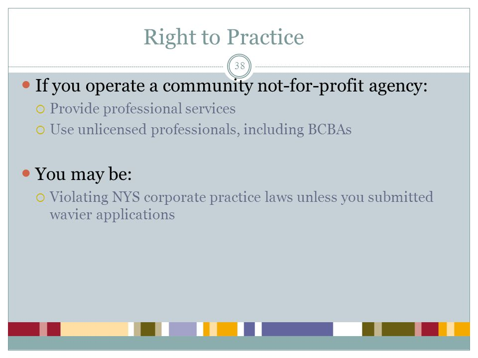 Right to Practice If you operate a community not-for-profit agency: