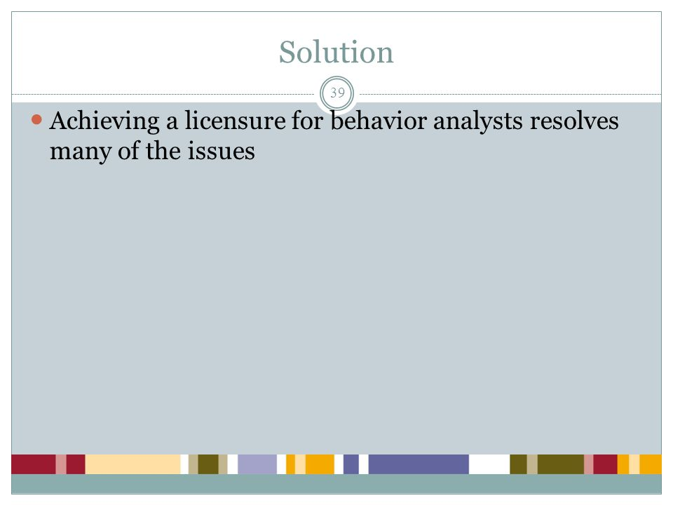 Solution Achieving a licensure for behavior analysts resolves many of the issues