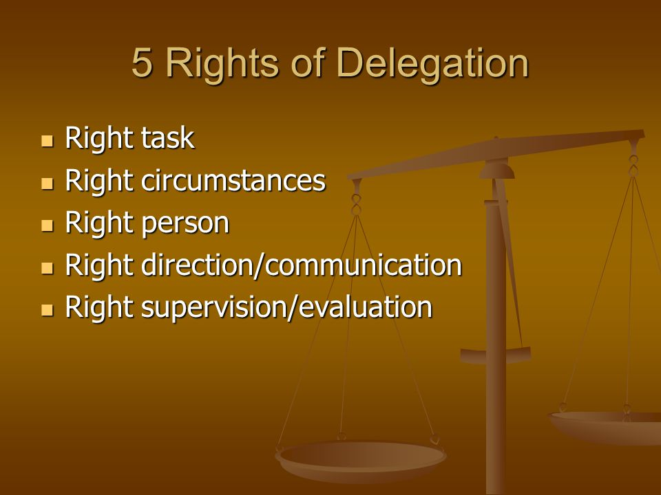 5 Rights of Delegation Right task Right circumstances Right person