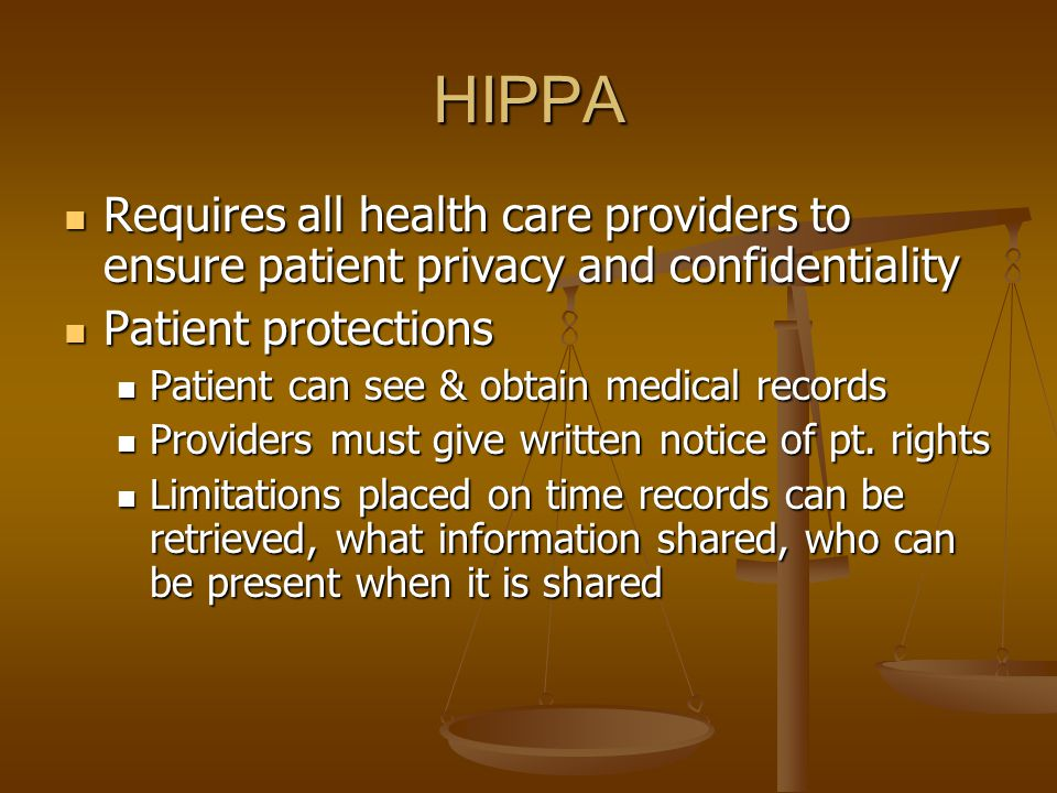 HIPPA Requires all health care providers to ensure patient privacy and confidentiality. Patient protections.
