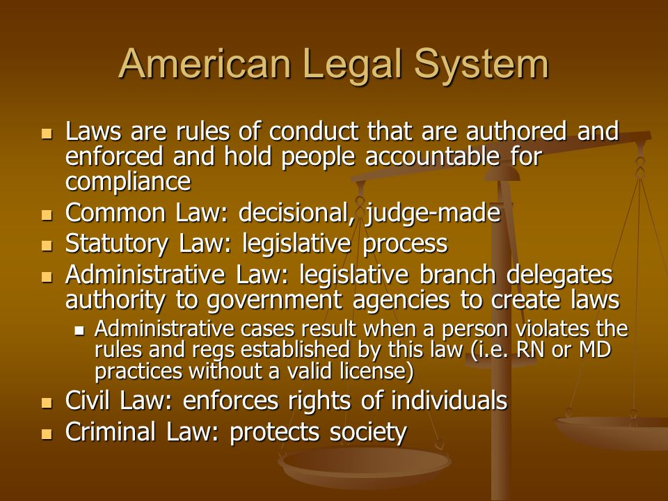 American Legal System Laws are rules of conduct that are authored and enforced and hold people accountable for compliance.