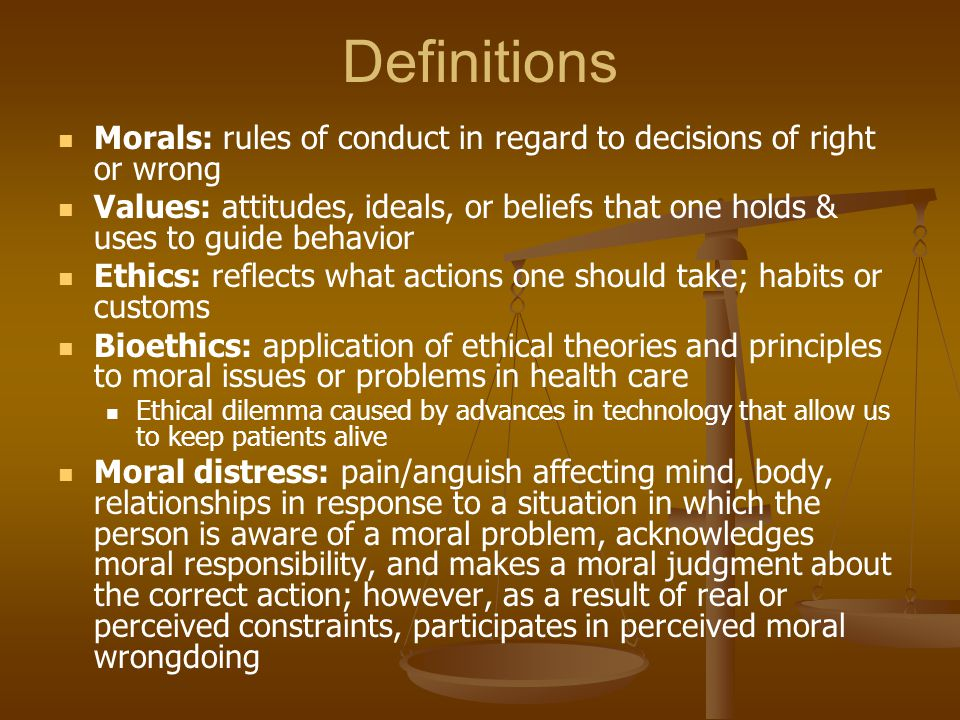 Definitions Morals: rules of conduct in regard to decisions of right or wrong.