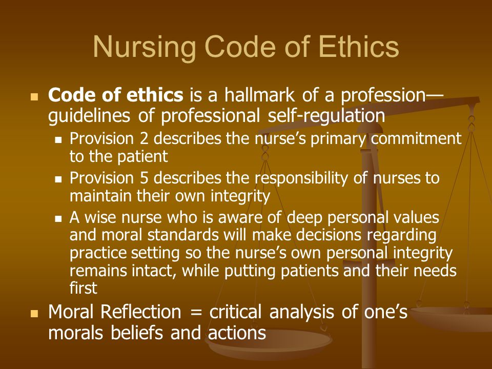 Nursing Code of Ethics Code of ethics is a hallmark of a profession—guidelines of professional self-regulation.