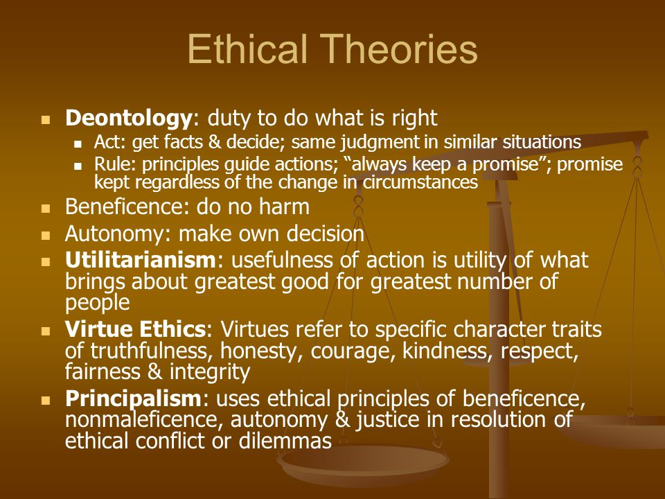 Ethical Theories Deontology: duty to do what is right