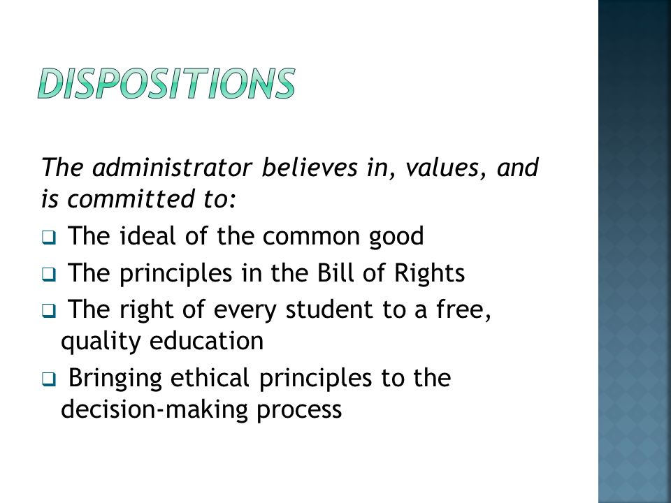 dispositions The administrator believes in, values, and is committed to: The ideal of the common good.