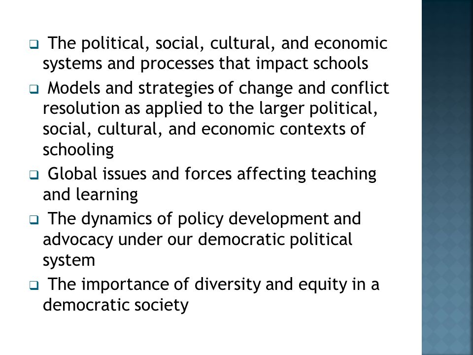 The political, social, cultural, and economic systems and processes that impact schools
