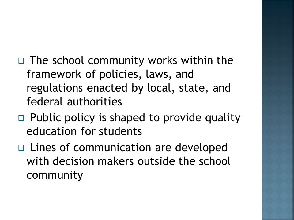 The school community works within the framework of policies, laws, and regulations enacted by local, state, and federal authorities