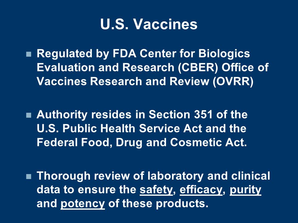 U.S. Vaccines Regulated by FDA Center for Biologics Evaluation and Research (CBER) Office of Vaccines Research and Review (OVRR)