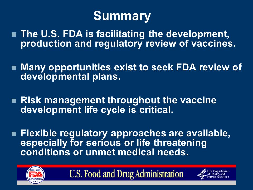 Summary The U.S. FDA is facilitating the development, production and regulatory review of vaccines.