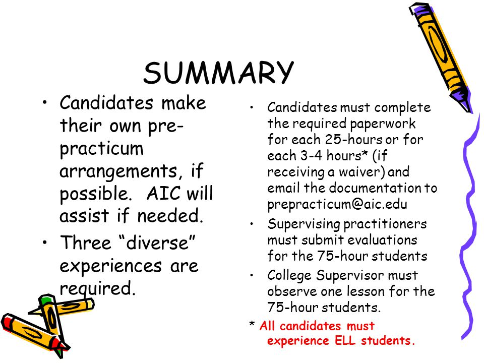 SUMMARY Candidates make their own pre-practicum arrangements, if possible. AIC will assist if needed.