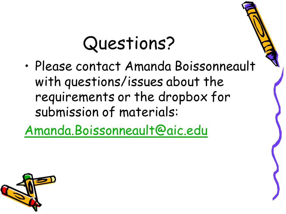 Questions Please contact Amanda Boissonneault with questions/issues about the requirements or the dropbox for submission of materials: