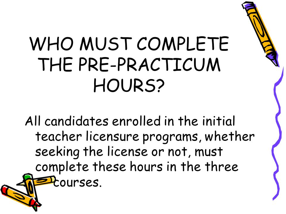 WHO MUST COMPLETE THE PRE-PRACTICUM HOURS