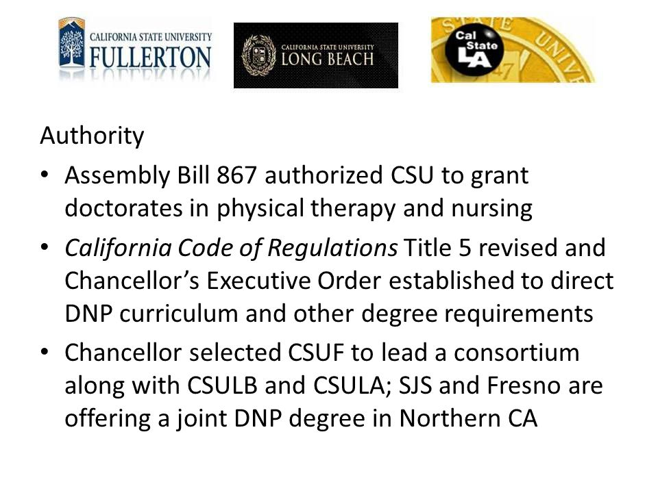 Authority Assembly Bill 867 authorized CSU to grant doctorates in physical therapy and nursing.