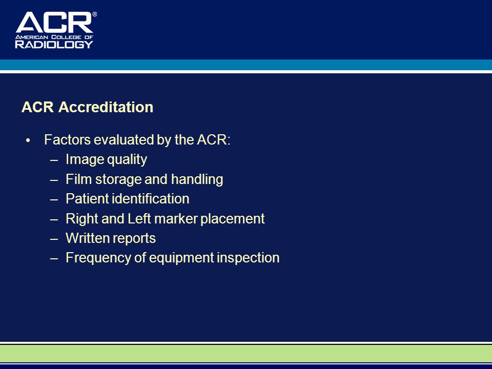 ACR Accreditation Factors evaluated by the ACR: Image quality