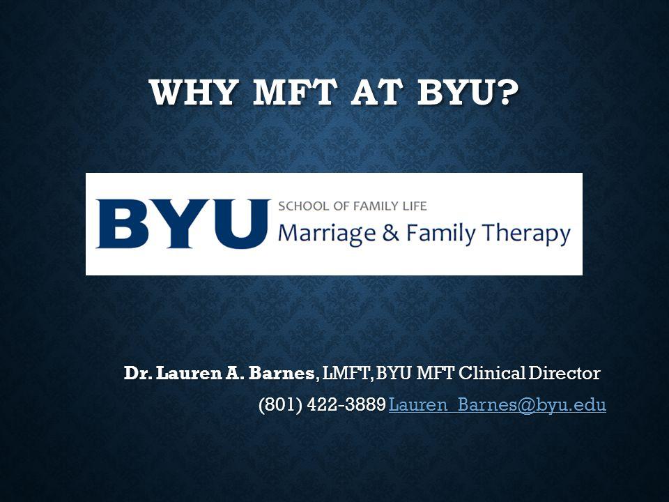 Why MFT at BYU Dr. Lauren A. Barnes, LMFT, BYU MFT Clinical Director