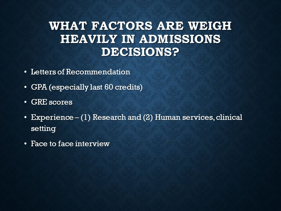 What factors are weigh heavily in admissions decisions