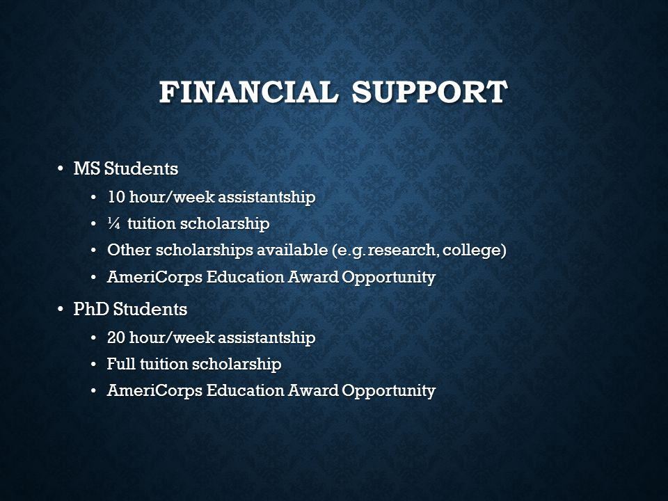 Financial Support MS Students PhD Students 10 hour/week assistantship
