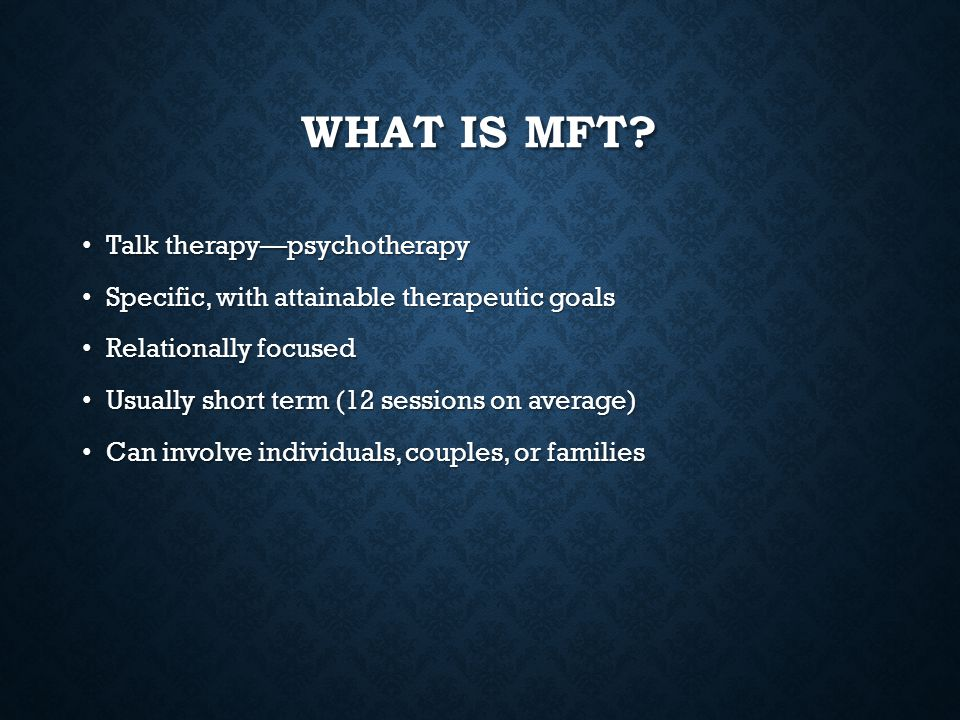What is MFT Talk therapy—psychotherapy