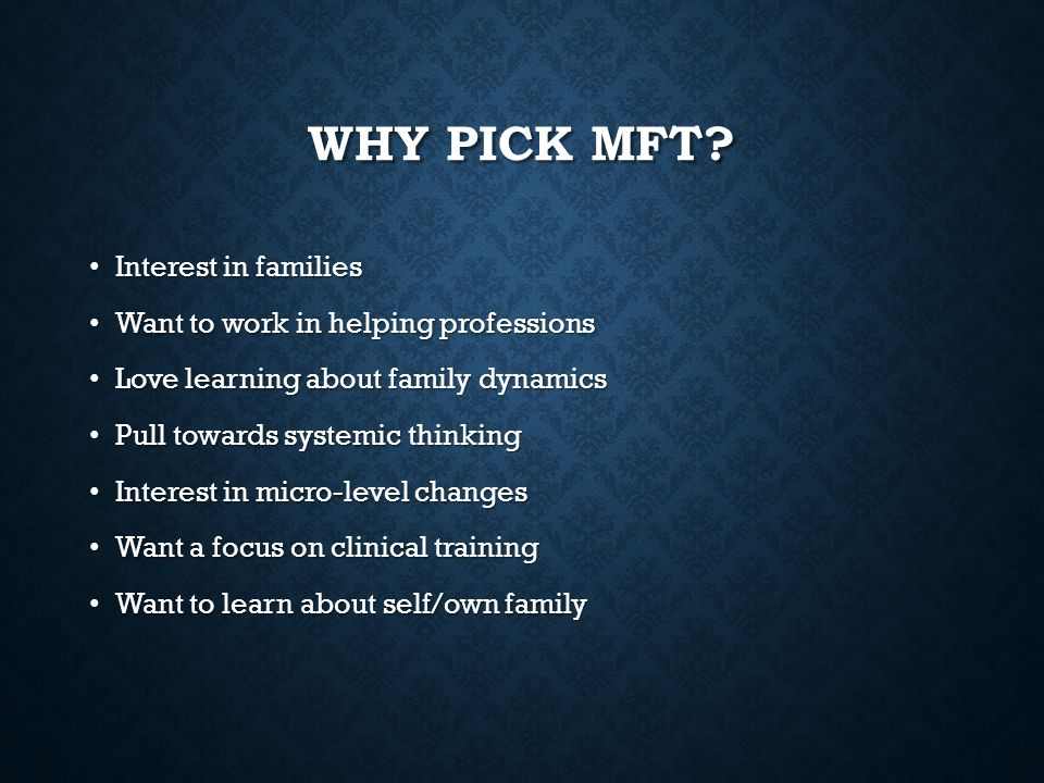 Why Pick MFT Interest in families Want to work in helping professions