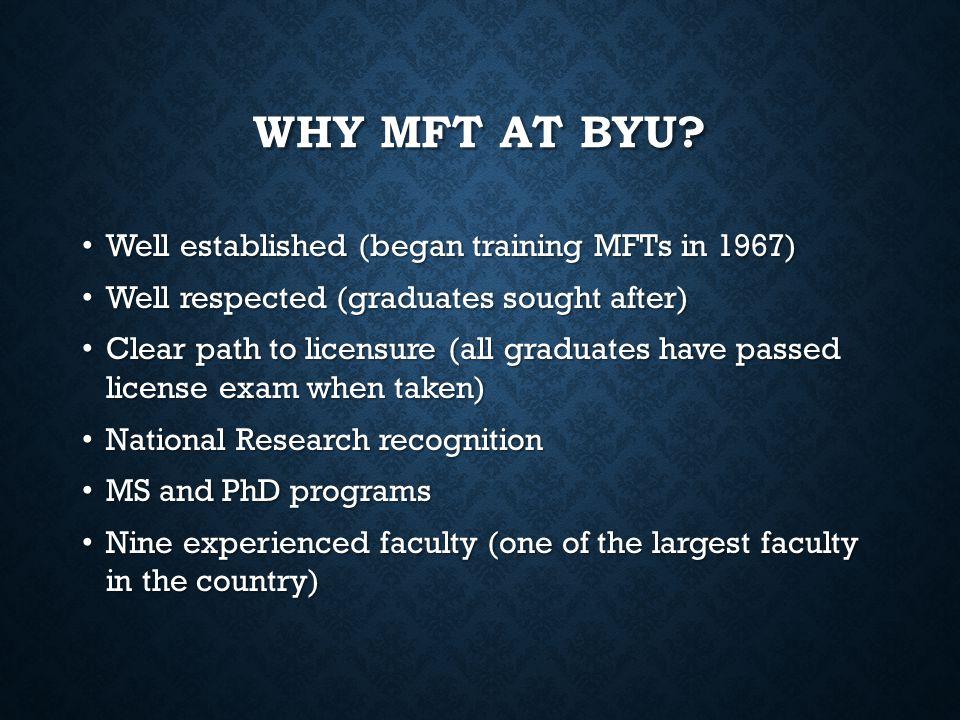 Why MFT at BYU Well established (began training MFTs in 1967)