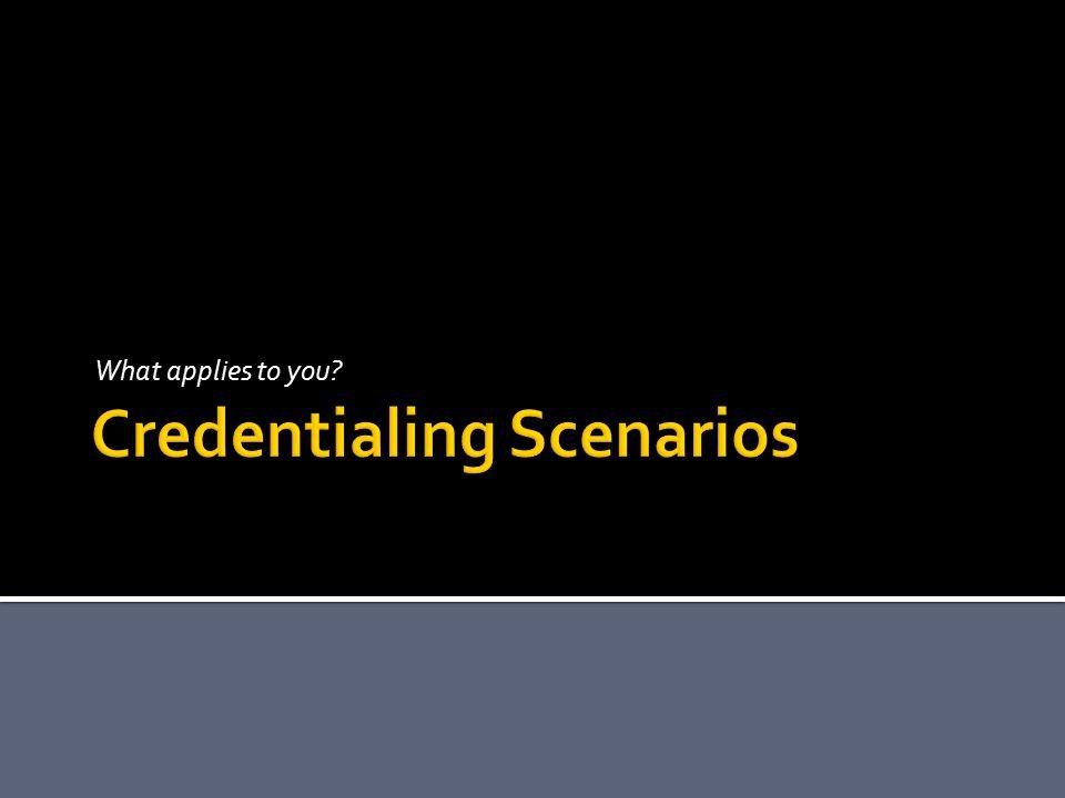 Credentialing Scenarios