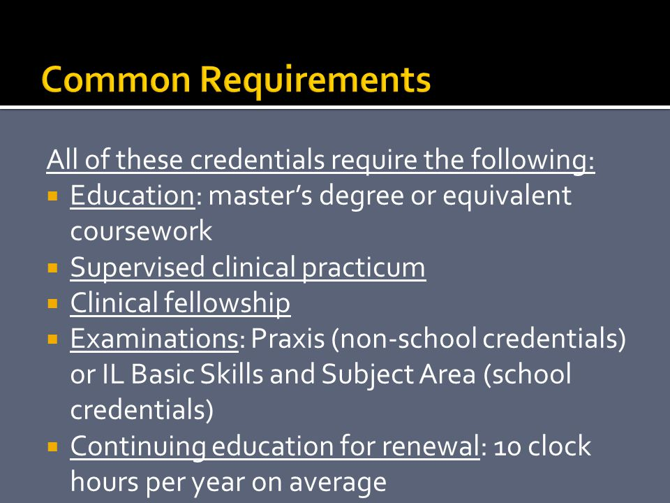 Common Requirements All of these credentials require the following: