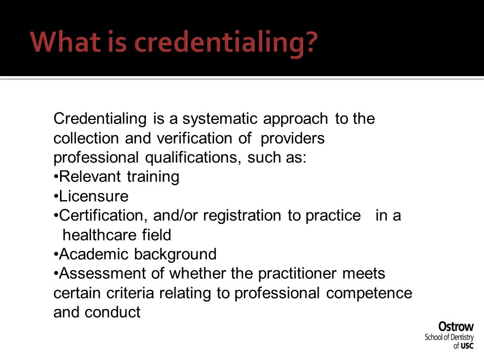 What is credentialing Credentialing is a systematic approach to the collection and verification of providers professional qualifications, such as: