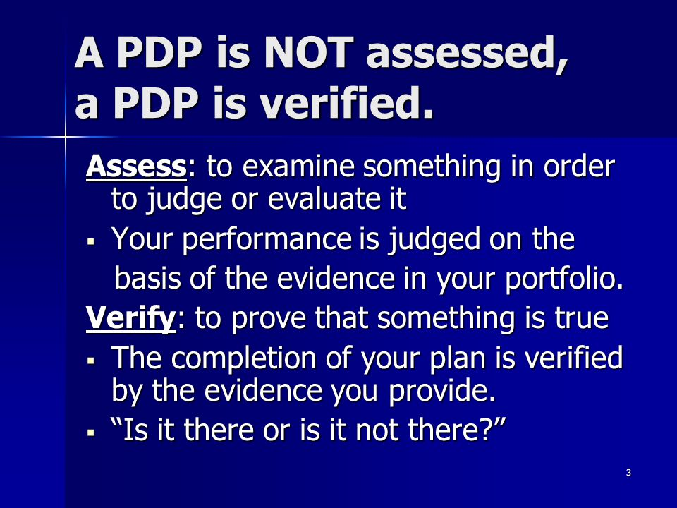 A PDP is NOT assessed, a PDP is verified.