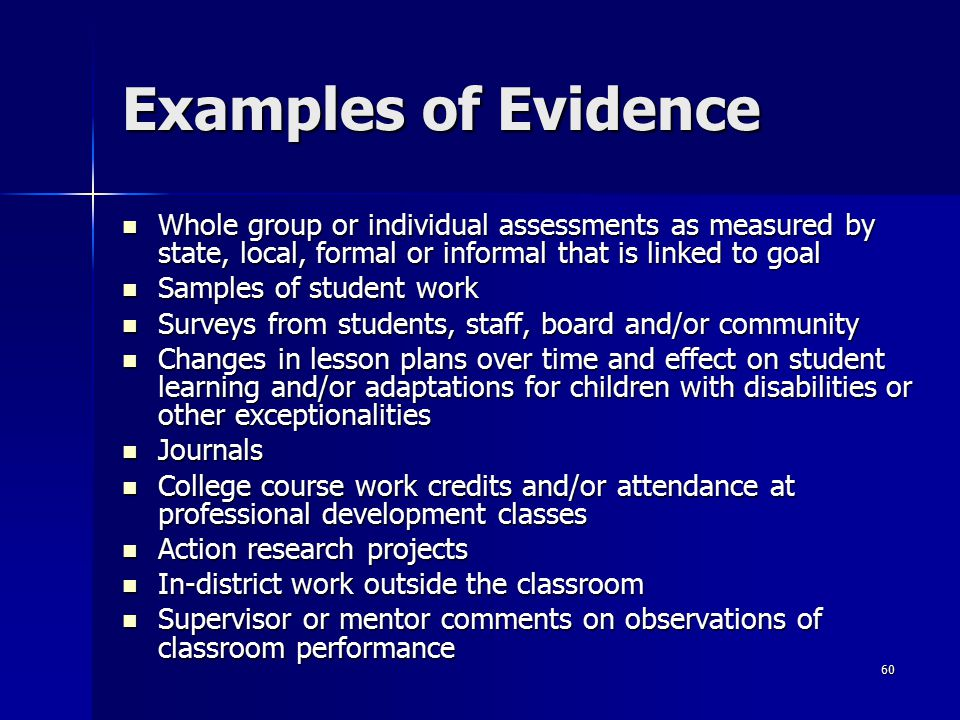 Examples of Evidence Whole group or individual assessments as measured by state, local, formal or informal that is linked to goal.