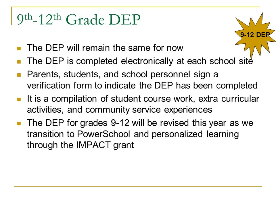 9th-12th Grade DEP The DEP will remain the same for now