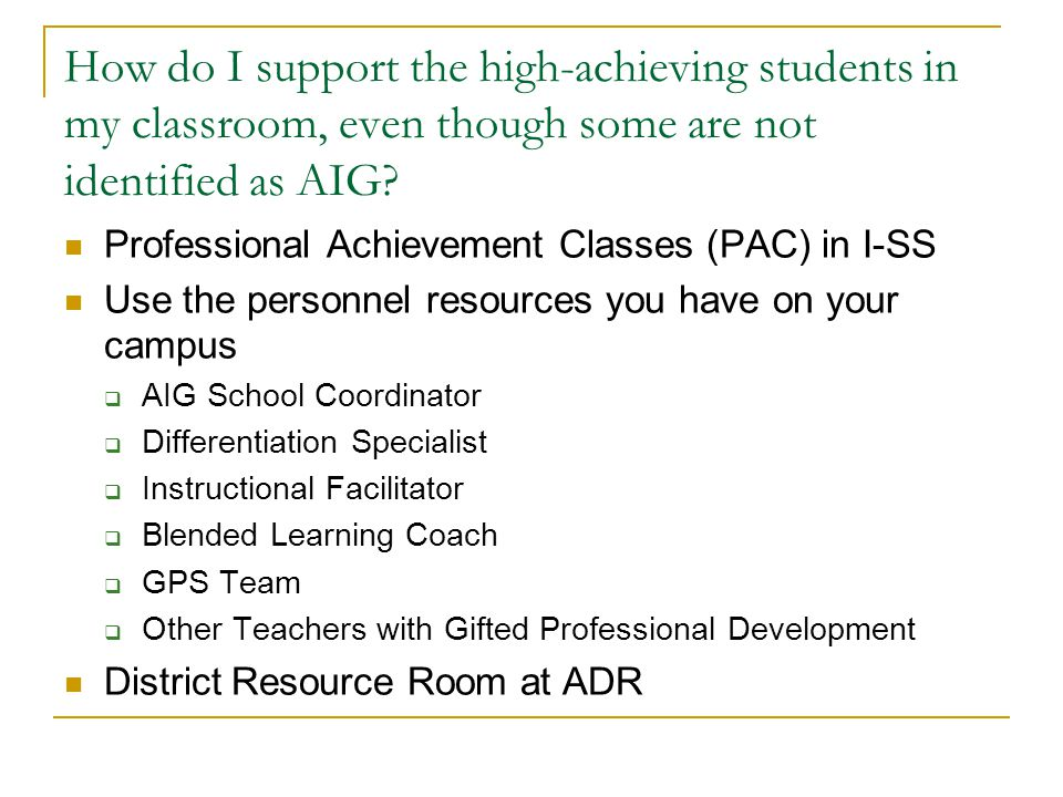 How do I support the high-achieving students in my classroom, even though some are not identified as AIG