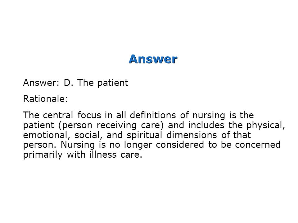 Answer Answer: D. The patient Rationale: